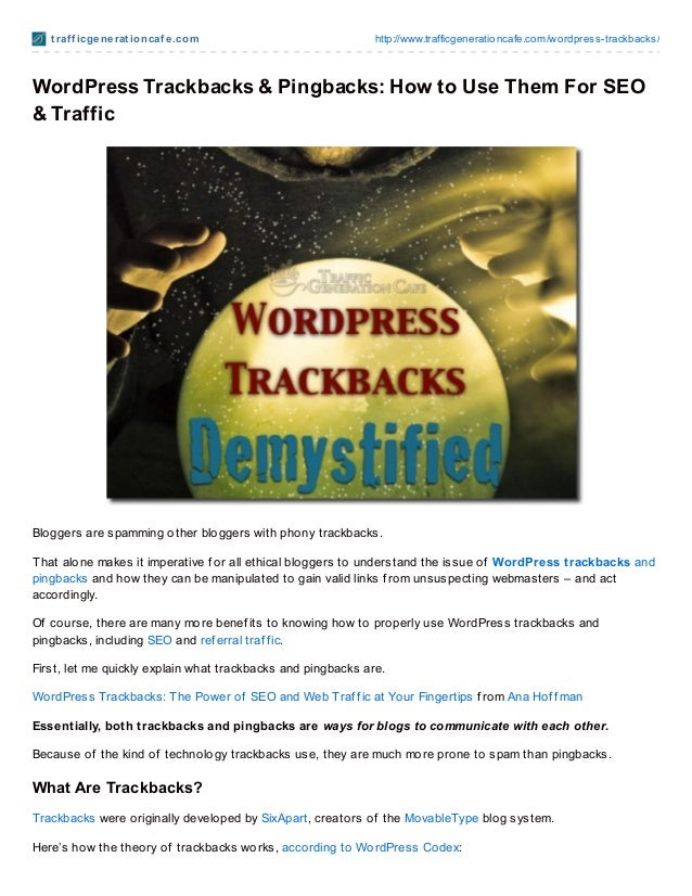 t raf f icgenerat ioncaf e.com http://www.trafficgenerationcafe.com/wordpress-trackbacks/ WordPress Trackbacks & Pingbacks...