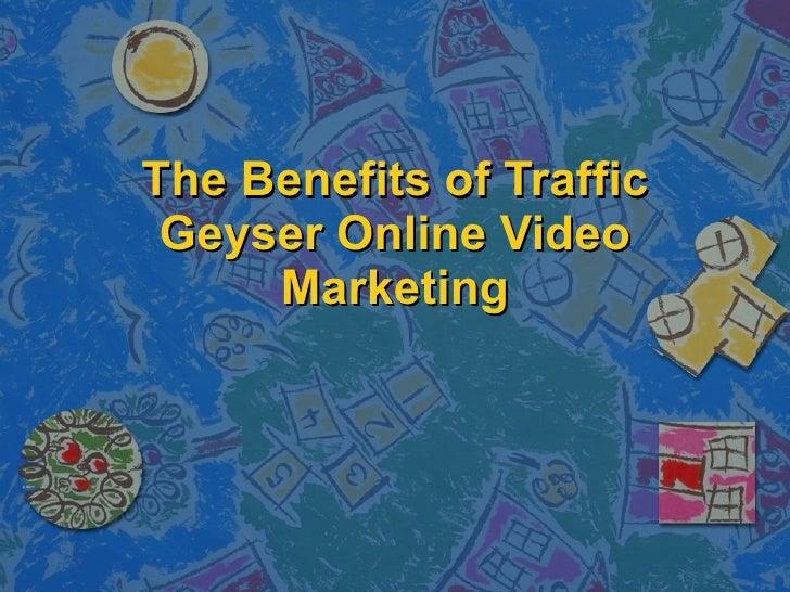 The Benefits of Traffic Geyser Online Video Marketing