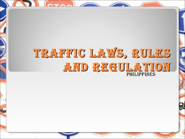 Traffic Laws, ruLes    and reguLaTion             PhiLiPPines