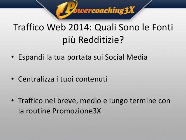 Traffico Web 2014: Quali Sono le Fonti più Redditizie? • Espandi la tua portata sui Social Media • Centralizza i tuoi cont...