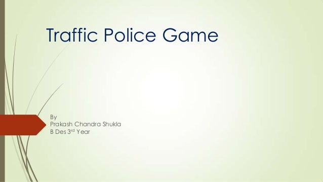 Traffic Police Game  By Prakash Chandra Shukla B Des 3rd Year