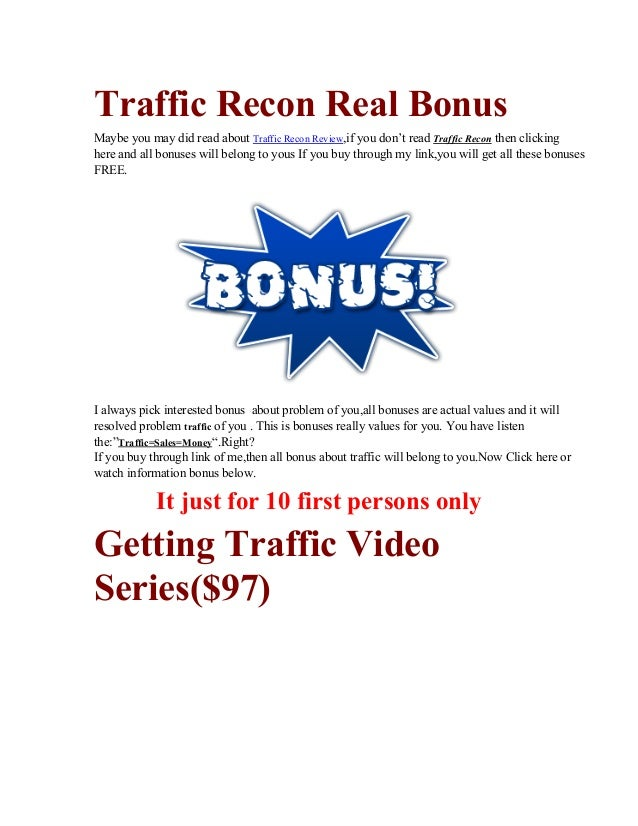 Traffic Recon Real Bonus Maybe you may did read about Traffic Recon Review,if you don't read Traffic Recon then clicking h...