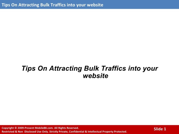 <ul><li>Tips On Attracting Bulk Traffics into your website </li></ul>