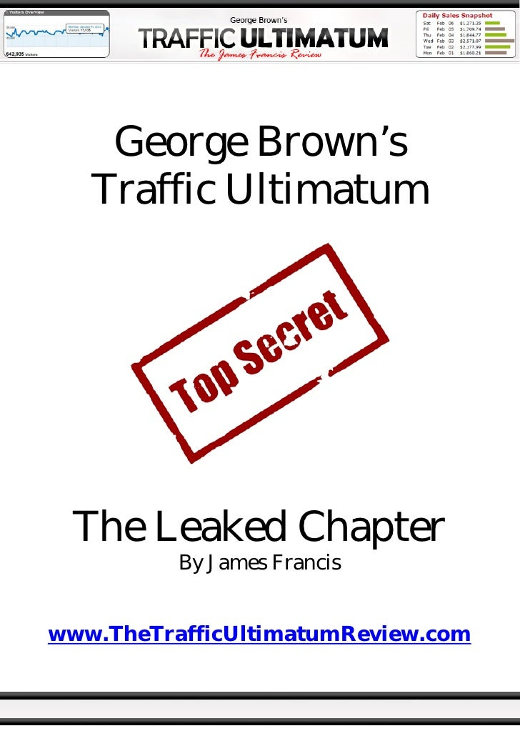 George Brown's    Traffic Ultimatum      The Leaked Chapter           By James Francis   www.TheTrafficUltimatumReview.com
