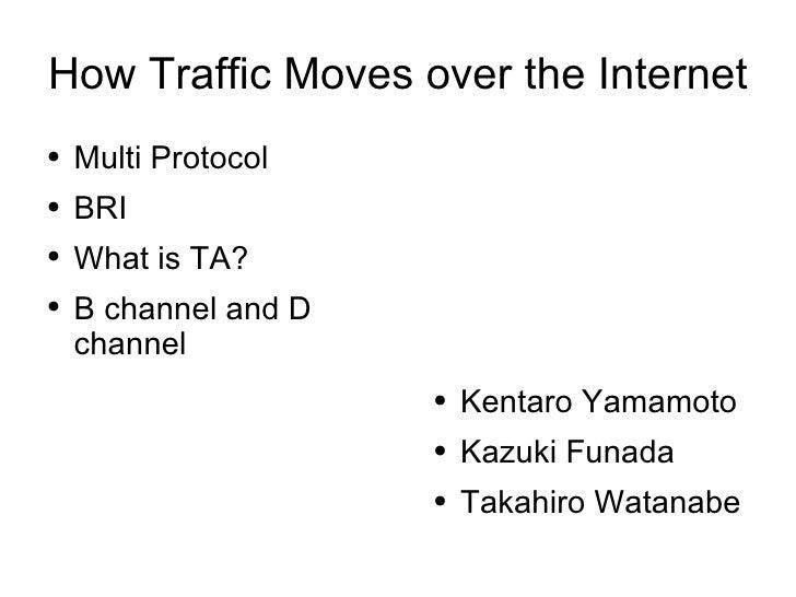 How Traffic Moves over the Internet <ul><li>Multi Protocol </li></ul><ul><li>BRI </li></ul><ul><li>What is TA? </li></ul><...