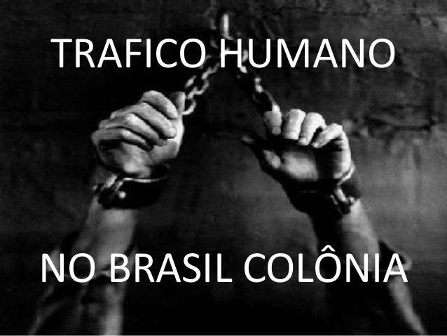 TRAFICO HUMANO NO BRASIL COLÔNIA