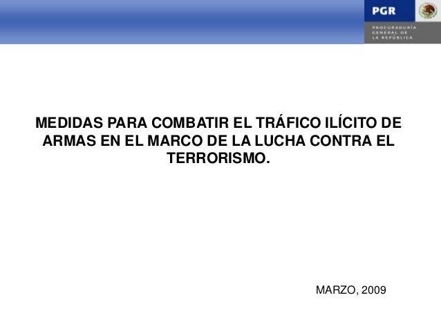 INTRODUCCIÓNINTRODUCCIÓNMEDIDAS PARA COMBATIR EL TRÁFICO ILÍCITO DEARMAS EN EL MARCO DE LA LUCHA CONTRA ELTERRORISMO.MARZO...