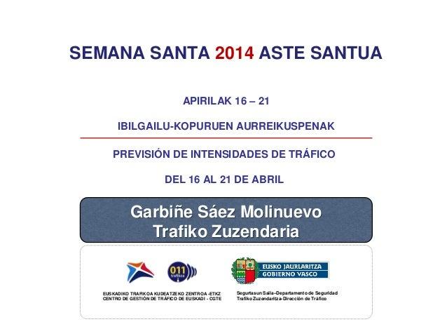 SEMANA SANTA 2014 ASTE SANTUA PREVISIÓN DE INTENSIDADES DE TRÁFICO DEL 16 AL 21 DE ABRIL APIRILAK 16 – 21 IBILGAILU-KOPURU...