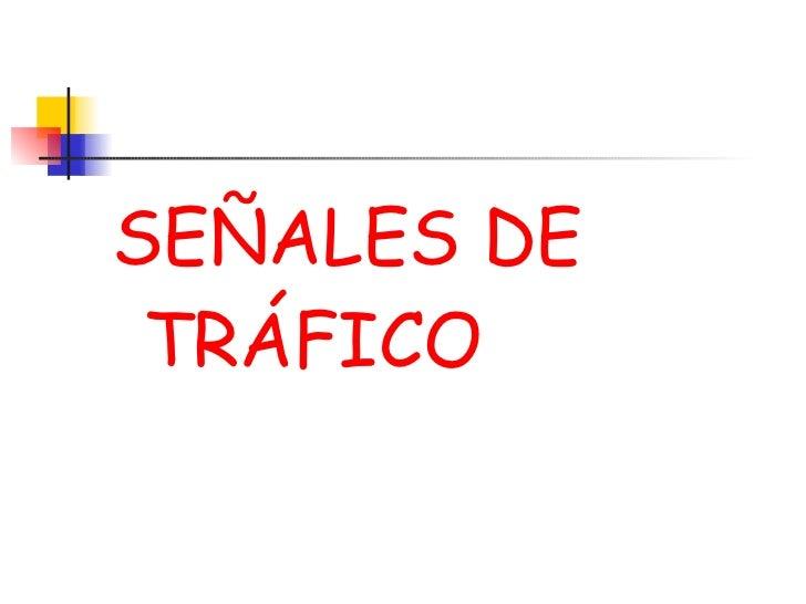 <ul><li>SEÑALES DE  TRÁFICO </li></ul>