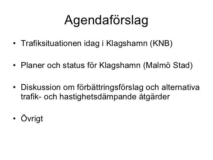 Agendaförslag <ul><li>Trafiksituationen idag i Klagshamn (KNB) </li></ul><ul><li>Planer och status för Klagshamn (Malmö St...