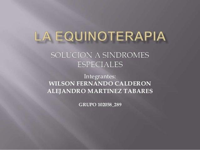 Integrantes: WILSON FERNANDO CALDERON ALEJANDRO MARTINEZ TABARES GRUPO 102058_289