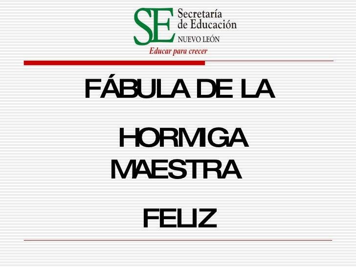 F Á BULA   DE   LA HORMIGA MAESTRA  FEL I Z