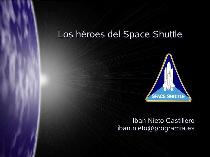 Los héroes del Space Shuttle                       Iban Nieto Castillero              iban.nieto@programia.es