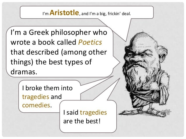 an analysis of tragedy in aristotle Another division of the tragedy made in aristotle's poetics, is that of complication and development, the first of which is from the beginning until the moment where there is a transition to good fortune, and the second is from this point to the end.