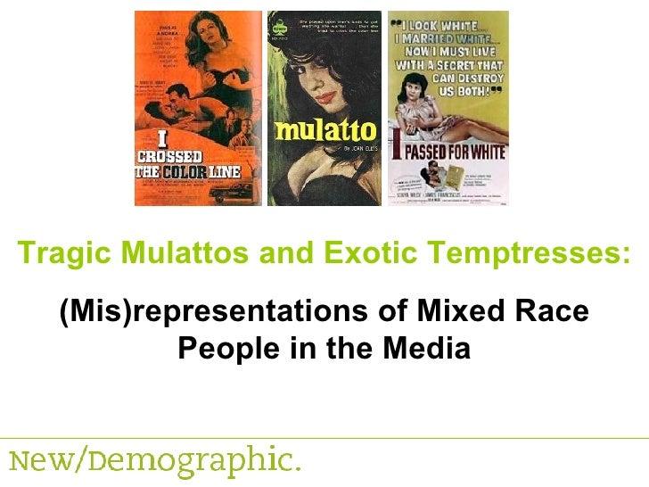 Tragic Mulattos and Exotic Temptresses: (Mis)representations of Mixed Race People in the Media