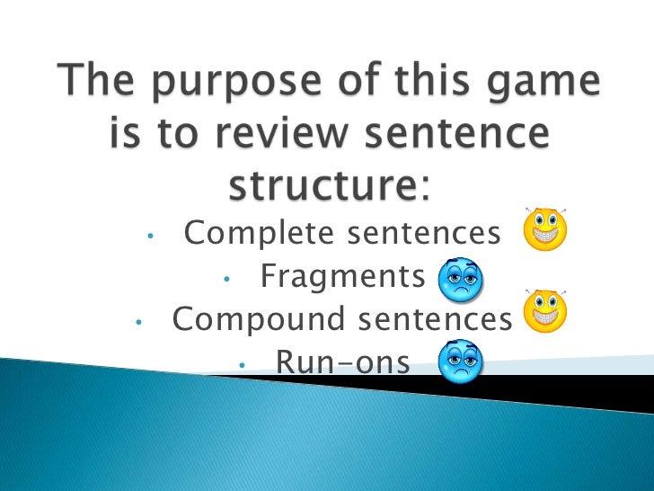 •    Complete sentences           • Fragments•       Compound sentences            • Run-ons