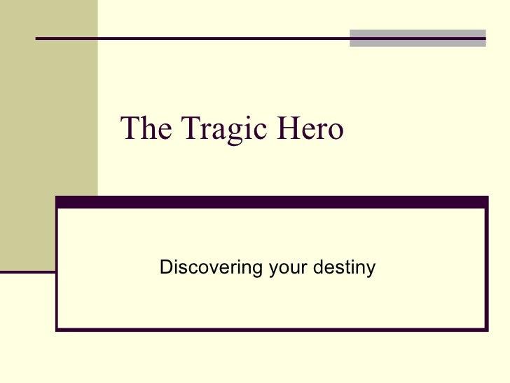 The Tragic Hero Discovering your destiny