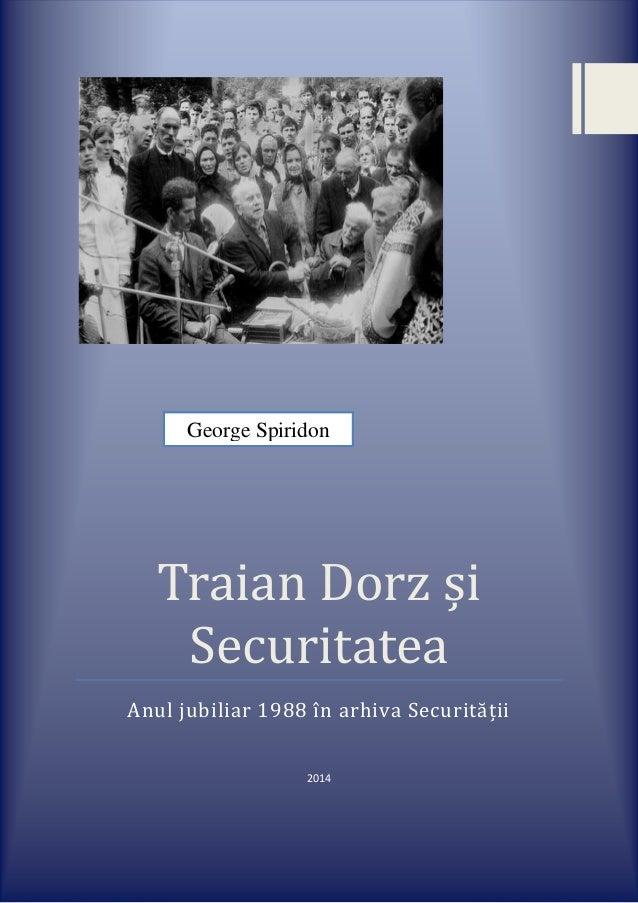 George Spiridon  Traian Dorz și Securitatea Anul jubiliar 1988 în arhiva Securității 2014