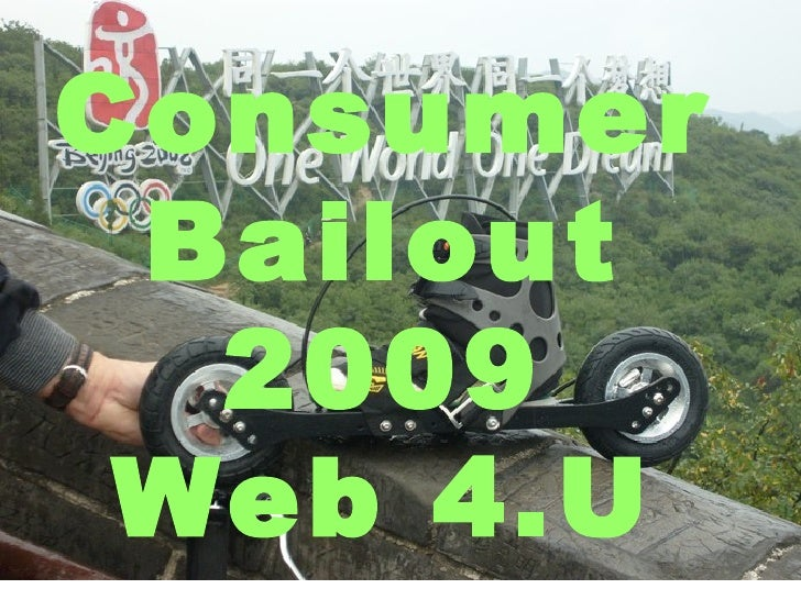 Consumer Bailout 2009, Get Paid to Have Fun!, Web 4.U