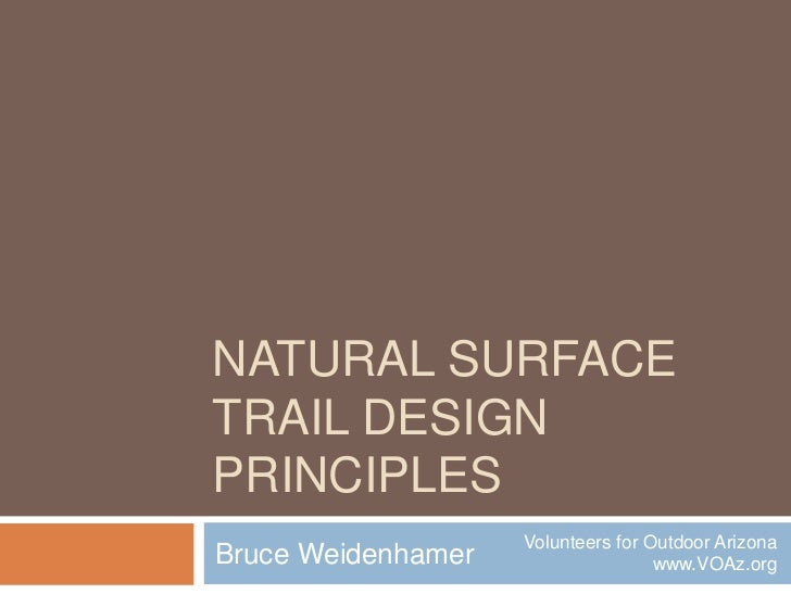 Natural SurfaceTrail Design Principles<br />Bruce Weidenhamer<br />Volunteers for Outdoor Arizona<br />www.VOAz.org<br />