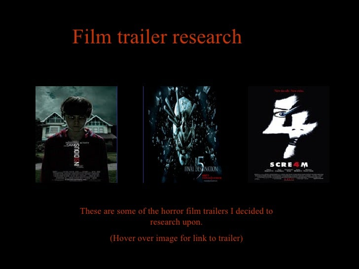 Film trailer researchThese are some of the horror film trailers I decided to                   research upon.        (Hove...