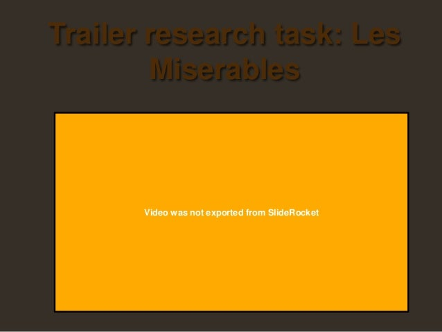 Trailer research task: Les Miserables  Video was not exported from SlideRocket