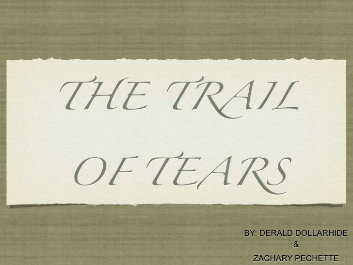 THE TRAIL   OF TEARS        BY: DERALD DOLLARHIDE                 &        ZACHARY PECHETTE
