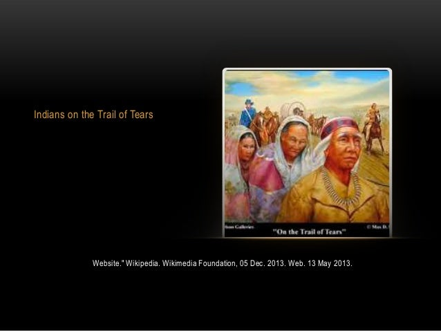 """Indians on the Trail of TearsWebsite."""" Wikipedia. Wikimedia Foundation, 05 Dec. 2013. Web. 13 May 2013."""