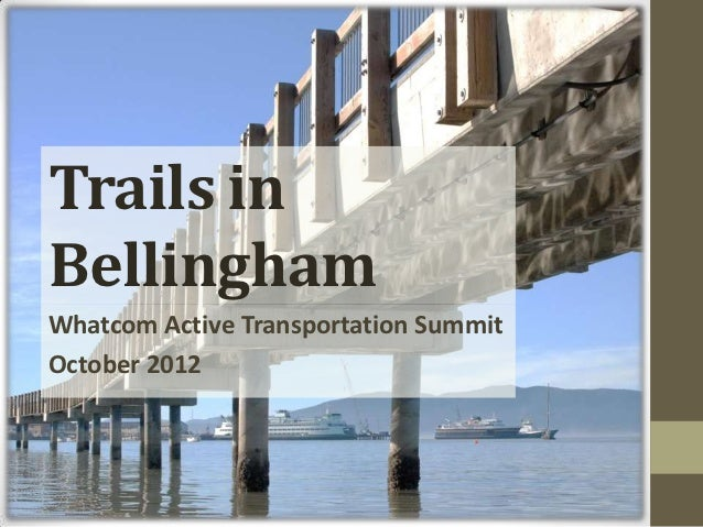 Trails inBellinghamWhatcom Active Transportation SummitOctober 2012