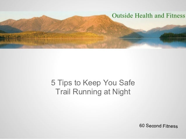5 Tips to Keep You Safe Trail Running at Night                          60 Second Fitness
