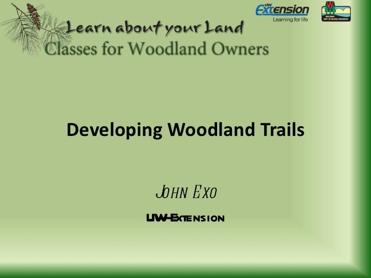 Developing Woodland Trails John Exo UW-Extension