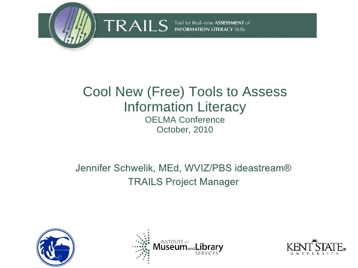 Jennifer Schwelik, MEd, WVIZ/PBS ideastream® TRAILS Project Manager Cool New (Free) Tools to Assess Information Literacy O...