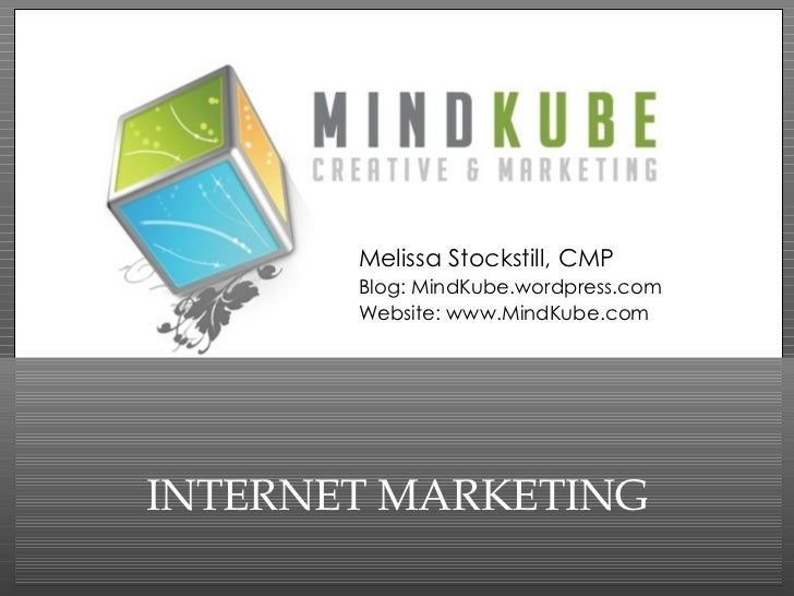 INTERNET MARKETING Melissa Stockstill, CMP Blog: MindKube.wordpress.com Website: www.MindKube.com