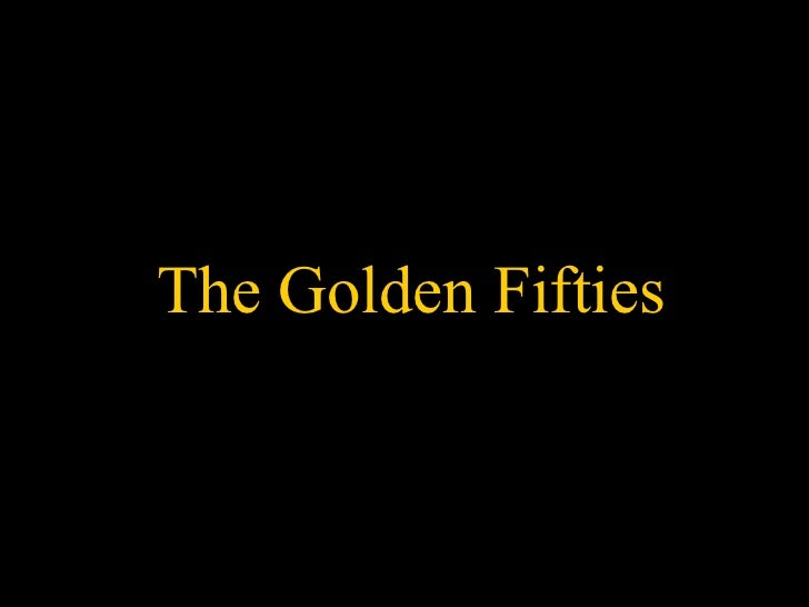 The Golden Fifties