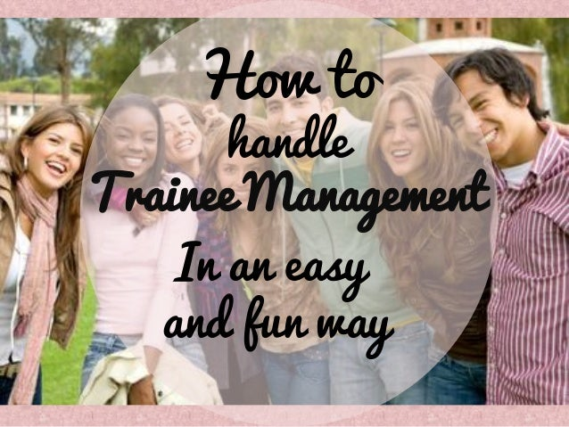 How to  handle Trainee Management In an easy and fun way