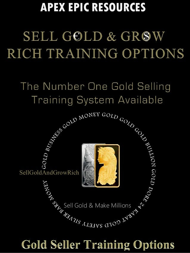 Sell Gold And Grow Rich-Gold Seller - Apex Epic Resources Precious MetalsTraining options