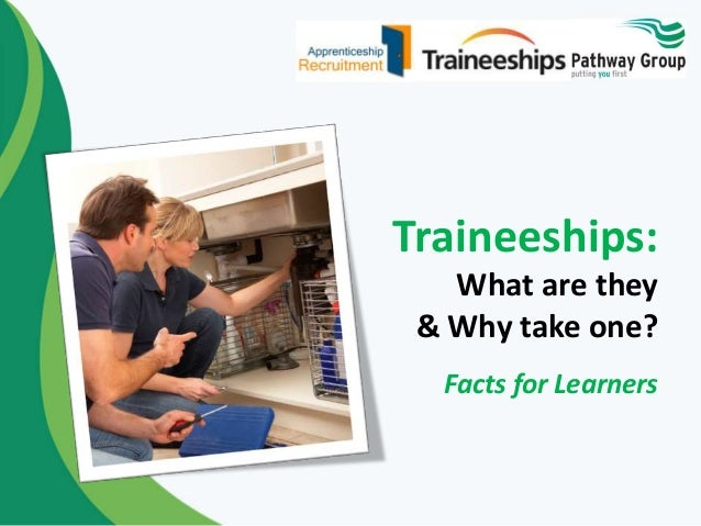 Traineeships:  What are they  & Why take one?  Facts for Learners