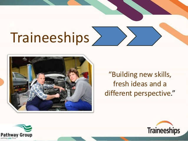 "Traineeships ""Building new skills, fresh ideas and a different perspective."""