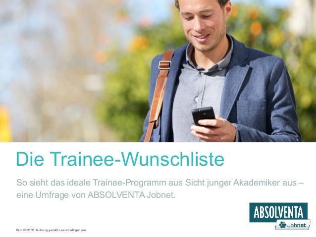 Die Trainee-Wunschliste So sieht das ideale Trainee-Programm aus Sicht junger Akademiker aus – eine Umfrage von ABSOLVENTA...