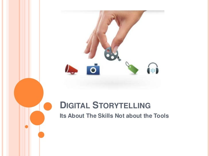 DIGITAL STORYTELLINGIts About The Skills Not about the Tools