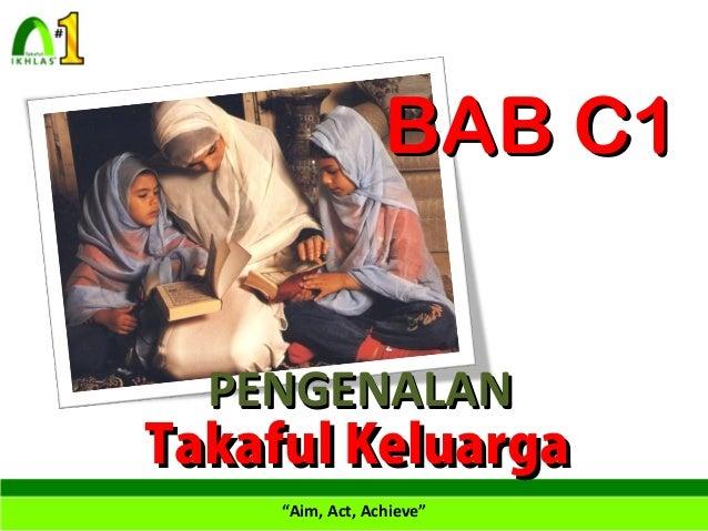 "BAB C1 PENGENALAN Takaful Keluarga ""Aim, Act, Achieve"""