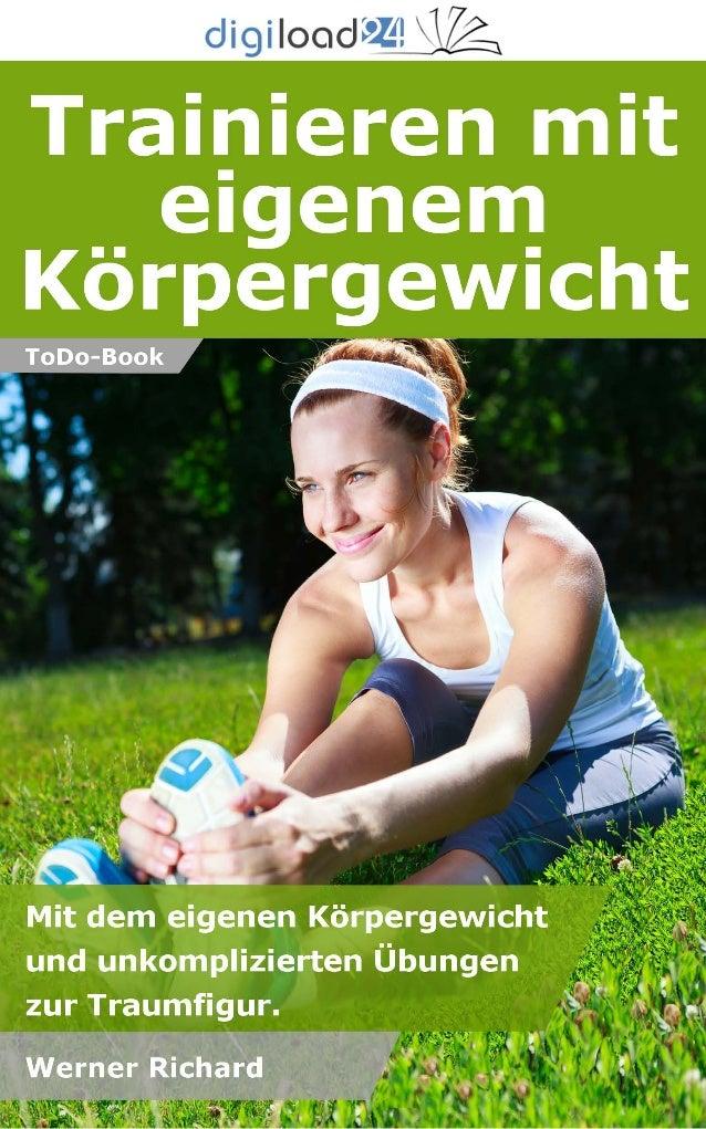 Copyright © 2013 digiload24 Trainieren mit eigenem Körpergewicht | Werner Richard | Seite 1 Inhaltsverzeichnis Einleitung ...