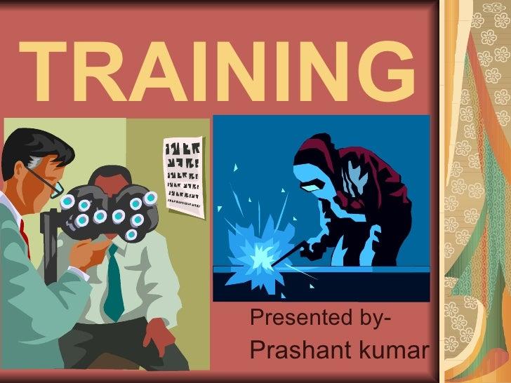TRAINING Presented by- Prashant kumar