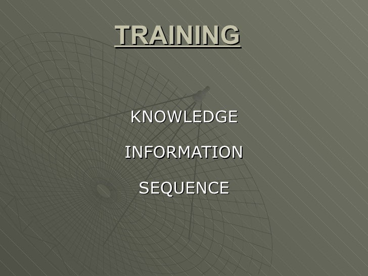 TRAINING   KNOWLEDGE INFORMATION SEQUENCE