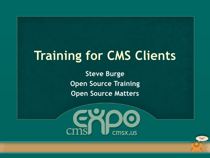 Training for CMS Clients Steve Burge Open Source Training Open Source Matters