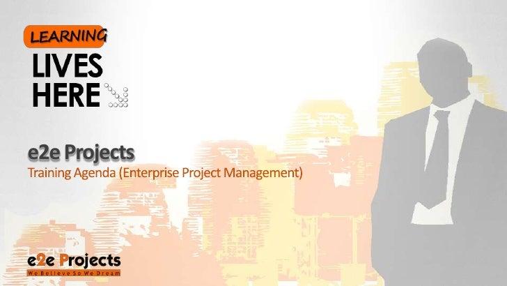 e2e Projects<br />Training Agenda (Enterprise Project Management)<br />