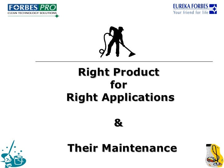 Right Product       forRight Applications       &Their Maintenance