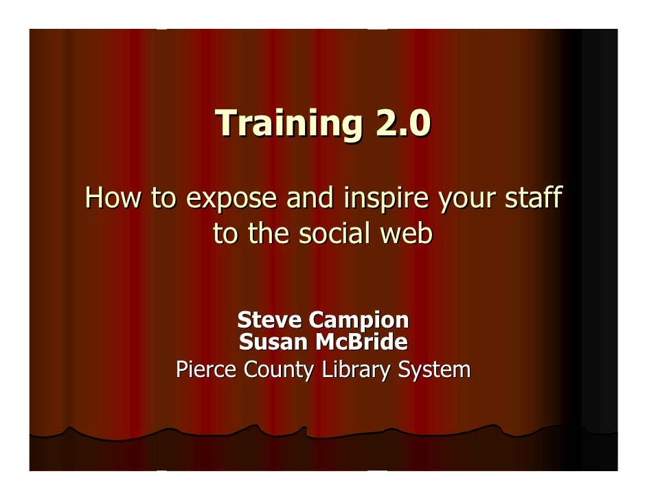 Training 2.0  How to expose and inspire your staff          to the social web              Steve Campion             Susan...