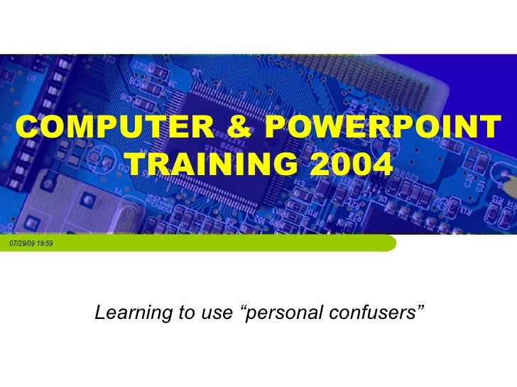 """COMPUTER & POWERPOINT TRAINING 2004 Learning to use """"personal confusers"""""""