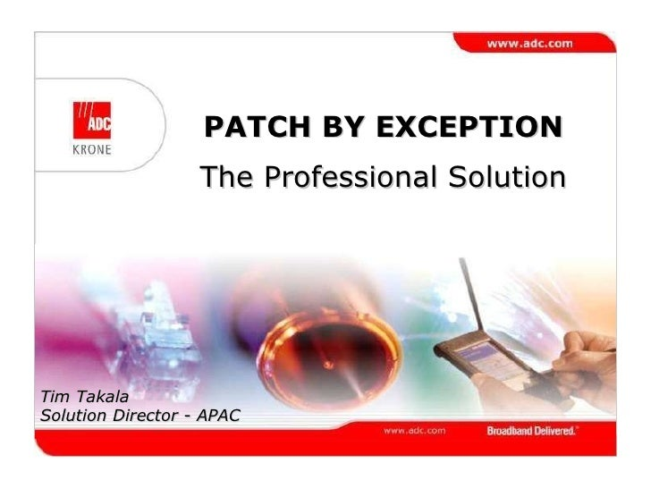 PATCH BY EXCEPTION The Professional Solution Tim Takala Solution Director - APAC